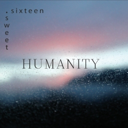 Sweet Sixteen - Humanity